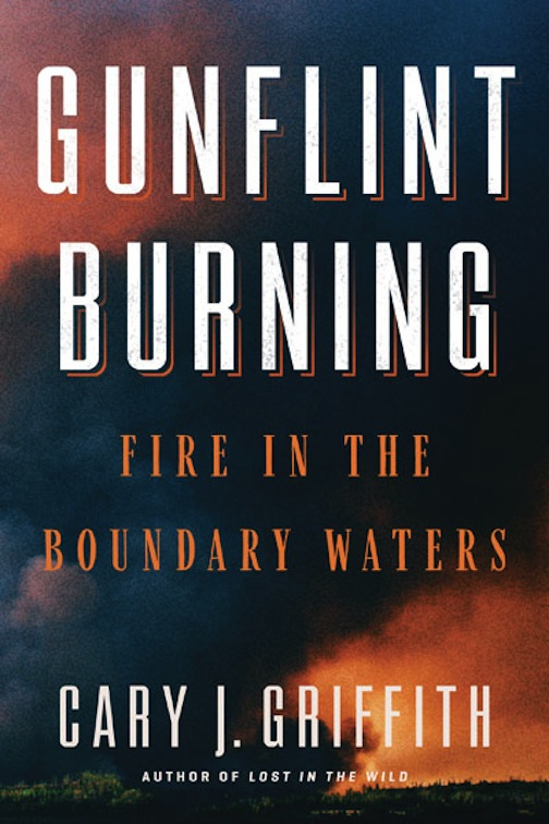 "Author Cary J. Griffith will talk about his book, Gunflint Burning"" at Drury Lane Books on Saturday night at 7 p.m."