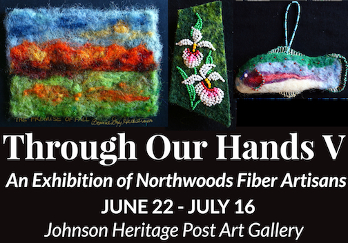 The Northwoods Fiber Guild will have an exhibit at the Johnson Heritage Post that opens June 22.