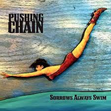 "Pushing Chain has just released their second album: ""Sorrows Always Swim."""