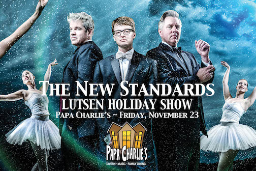 The New Standards Holiday Show is at Papa Charlie's on Friday Night.
