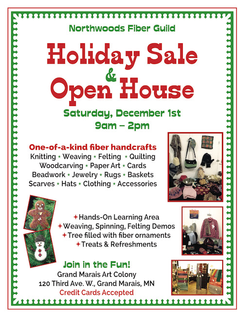 The Northwoods Fiber Guild's Holiday Sale & Open House is at the Grand Marais Art Colony on Saturday. It runs from 9 a.m. to 2 p.m.