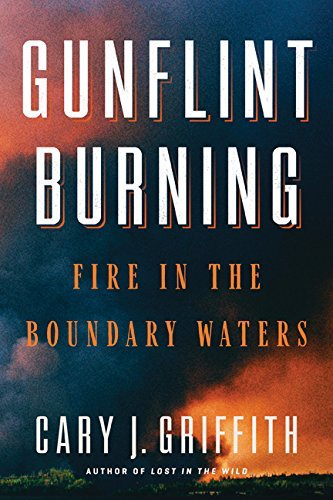 "Cary Griffith, author of '""Gunflint Burning"" will be at the Lake Superior Trading Post for a booksigning on Sunday at 2 p.m."