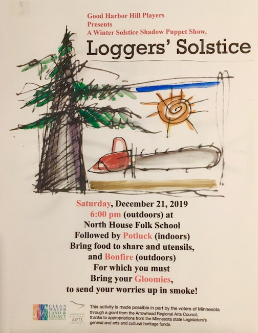 The Good Harbor Hill Players will present A Loggers' Solstice, a shadow puppet show, at North House Folk School at 6 p.m. on Saturday, Dec. 21, followed by an indoors potluck.