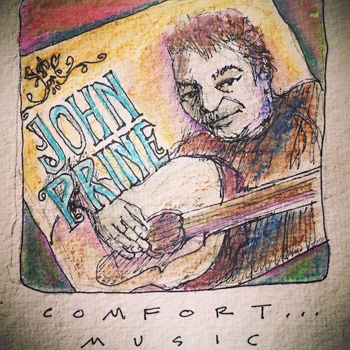 Comfort. Music. John Prine. by Betsy Bowen.