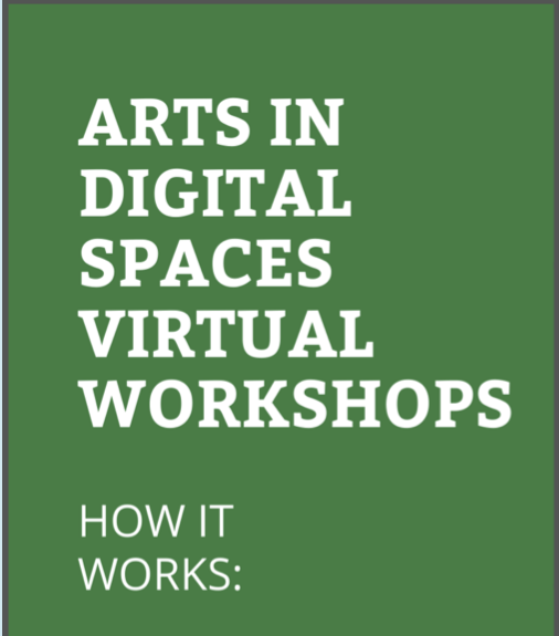 The Arts in Digital Spaces Virtual Workshops are free and open to all artists.
