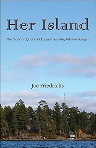 """Joe Frederick's book, Her Island;he Story of Quetico's Longest Serving Interior Ranger,"""" a biography of Janice Matichuk will be out next week."""